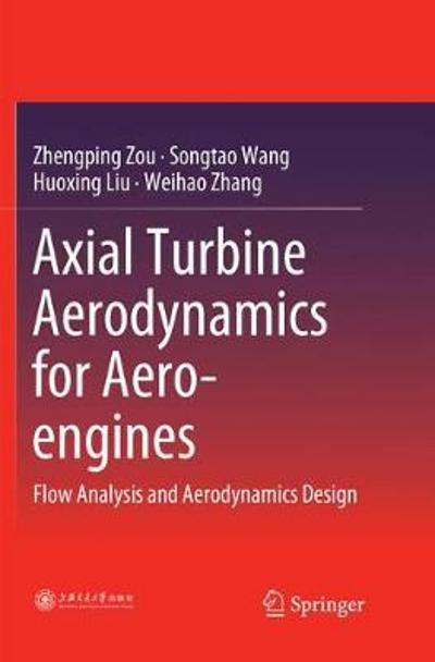 Axial Turbine Aerodynamics for Aero-engines - Zhengping Zou