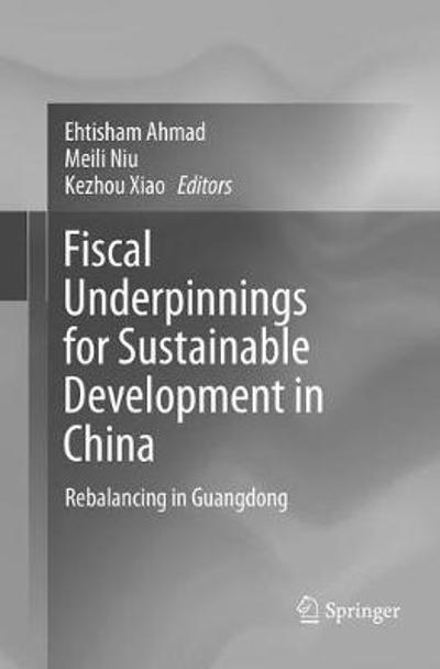 Fiscal Underpinnings for Sustainable Development in China - Ehtisham Ahmad
