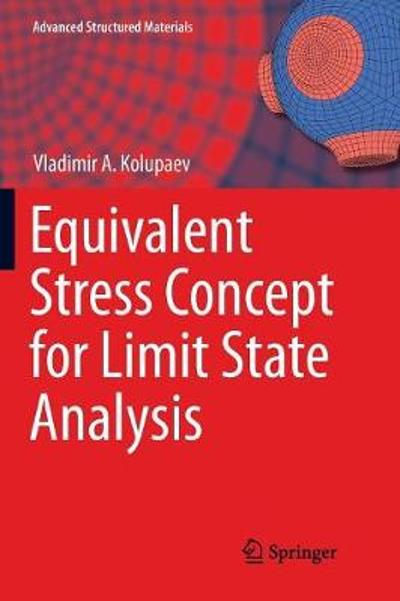 Equivalent Stress Concept for Limit State Analysis - Vladimir A. Kolupaev