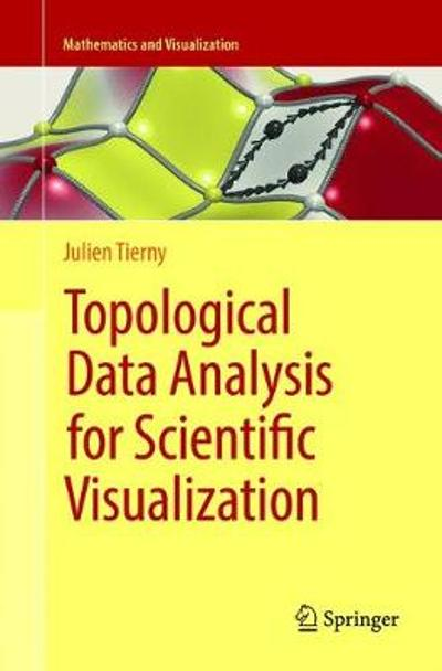 Topological Data Analysis for Scientific Visualization - Julien Tierny