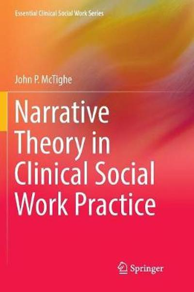 Narrative Theory in Clinical Social Work Practice - John P. McTighe