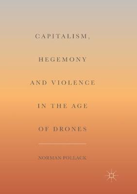 Capitalism, Hegemony and Violence in the Age of Drones - Norman Pollack