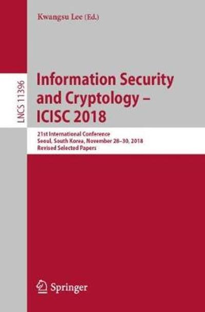 Information Security and Cryptology - ICISC 2018 - Kwangsu Lee