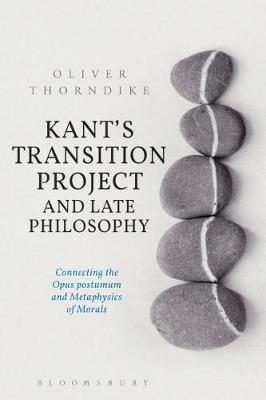 Kant's Transition Project and Late Philosophy - Oliver Thorndike