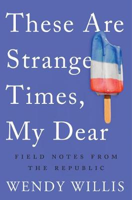 These Are Strange Times, My Dear - Wendy Willis