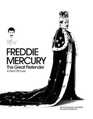 Freddie Mercury The Great Pretender: A Life in Pictures - Sean O'Hagan