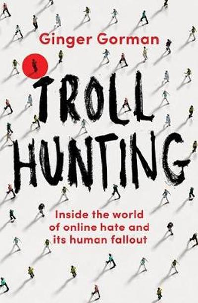 Troll Hunting - Ginger Gorman