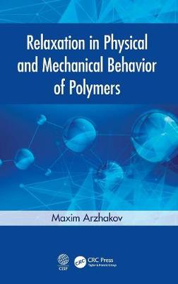 Relaxation in Physical and Mechanical Behavior of Polymers - Maxim Arzhakov