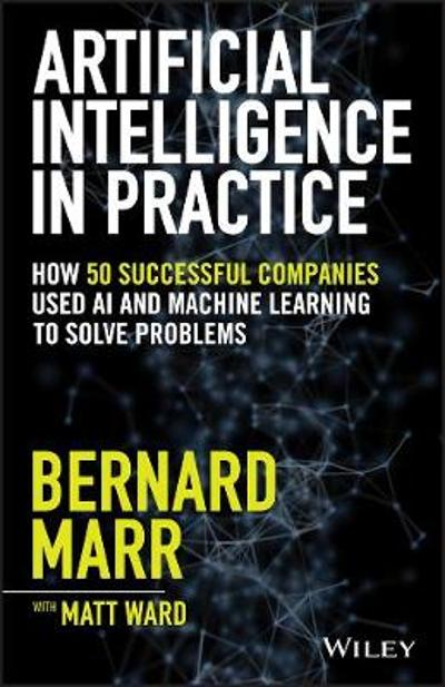 Artificial Intelligence in Practice - Bernard Marr