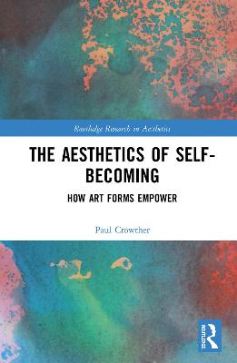 The Aesthetics of Self-Becoming - Paul Crowther