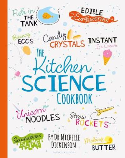The Kitchen Science Cookbook - Dr. Michelle Dickinson