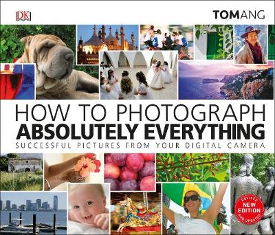 How to Photograph Absolutely Everything - Tom Ang