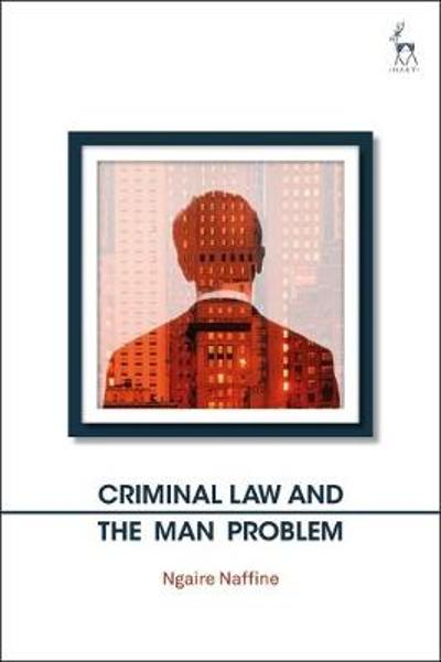Criminal Law and the Man Problem - Ngaire Naffine