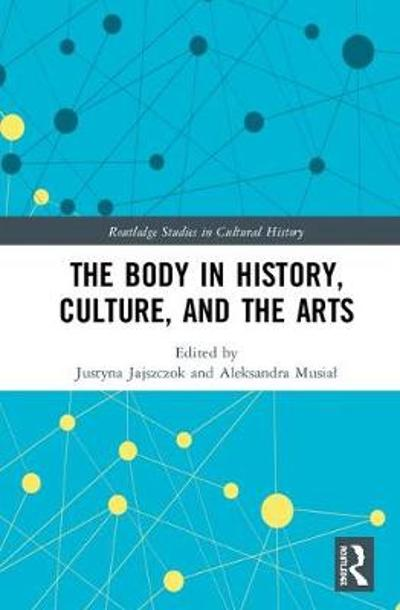 The Body in History, Culture, and the Arts - Justyna Jajszczok