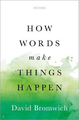How Words Make Things Happen - David Bromwich