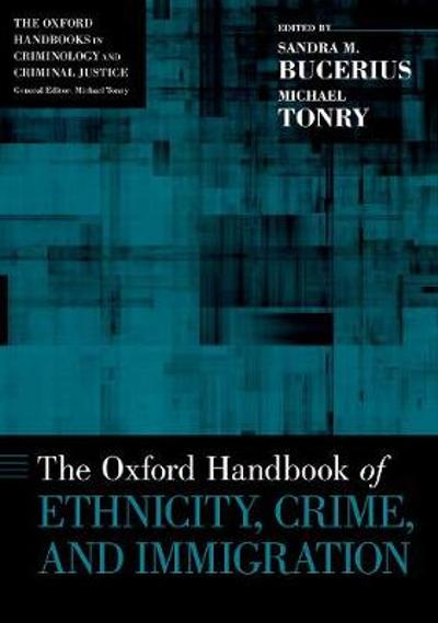 The Oxford Handbook of Ethnicity, Crime, and Immigration - Sandra M. Bucerius