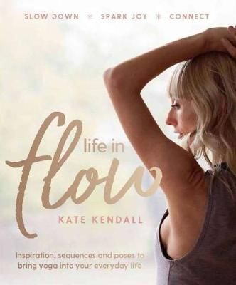 Life in Flow - Kate Kendall