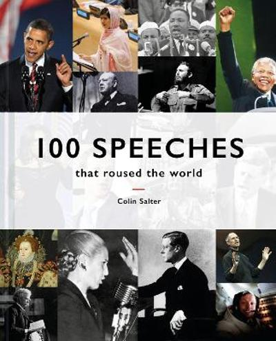 100 Speeches that roused the world - Colin Salter