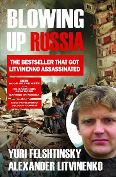 Blowing up Russia - Alexander Litvinenko