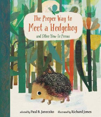 The Proper Way to Meet a Hedgehog and Other How-To Poems - Paul B. Janeczko