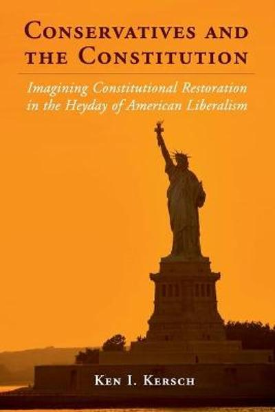 Conservatives and the Constitution - Ken I. Kersch