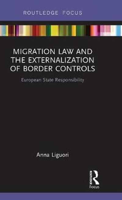 Migration Law and the Externalization of Border Controls - Anna Liguori