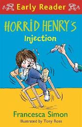 Horrid Henry Early Reader: Horrid Henry's Injection - Francesca Simon  Tony Ross