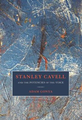 Stanley Cavell and the Potencies of the Voice - Adam Gonya