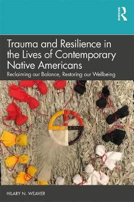 Trauma and Resilience in the Lives of Contemporary Native Americans - Hilary N. Weaver