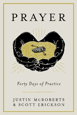 Prayer: Forty Days of Practice - Justin Mcroberts