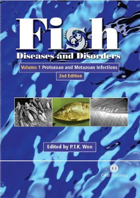 Fish Diseases and Disorders, Volume 1: Protozoan and Metazoan Infection - 