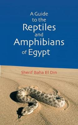 A Guide to the Reptiles and Amphibians of Egypt - Sherif Baha El Din