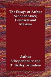 The Essays of Arthur Schopenhauer; Counsels and Maxims - Arthur Schopenhauer  T Bailey Saunders
