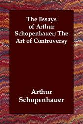 The Essays of Arthur Schopenhauer; The Art of Controversy - Arthur Schopenhauer  T Bailey Saunders
