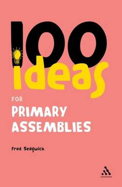 100 Ideas for Assemblies - Fred Sedgwick