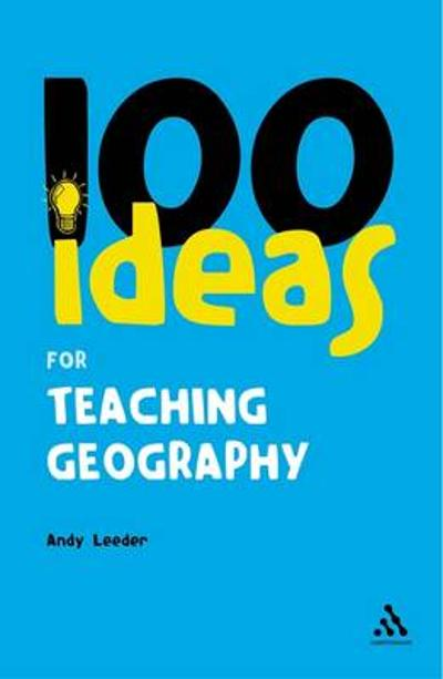 100 Ideas for Teaching Geography - Andy Leeder