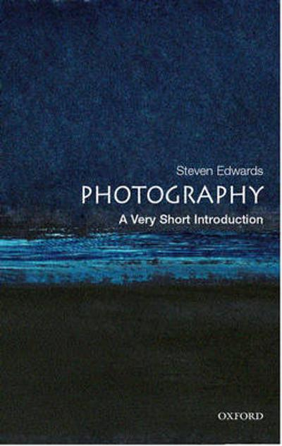 Photography: A Very Short Introduction - Steve Edwards