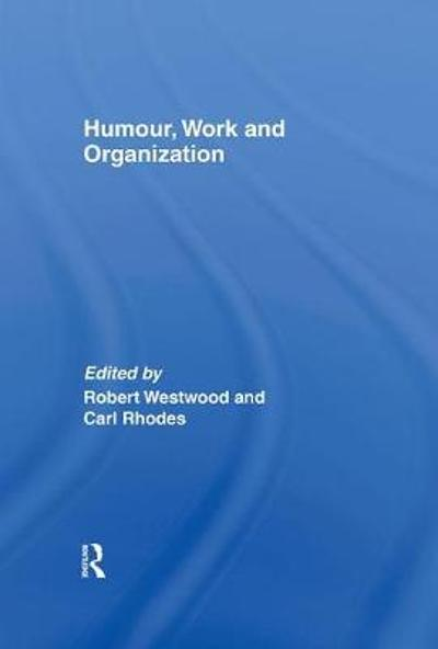 Humour, Work and Organization - Robert Westwood