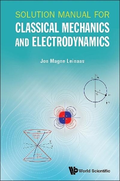 Solution Manual For Classical Mechanics And Electrodynamics - Jon Magne Leinaas
