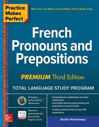 Practice Makes Perfect: French Pronouns and Prepositions, Premium Third Edition - Annie Heminway