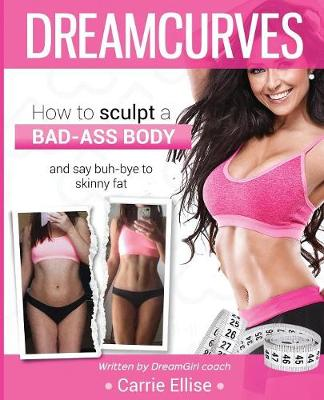 Dreamcurves Fitness Model Body Transformation Guide - Carrie Ellise
