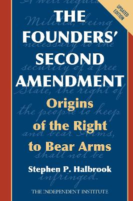 The Founders' Second Amendment - Stephen P. Halbrook