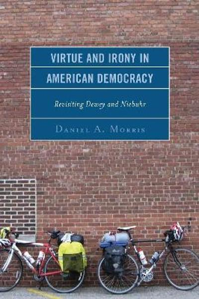 Virtue and Irony in American Democracy - Daniel A. Morris