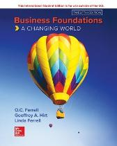 ISE Business Foundations: A Changing World - O. C. Ferrell Geoffrey Hirt Linda Ferrell