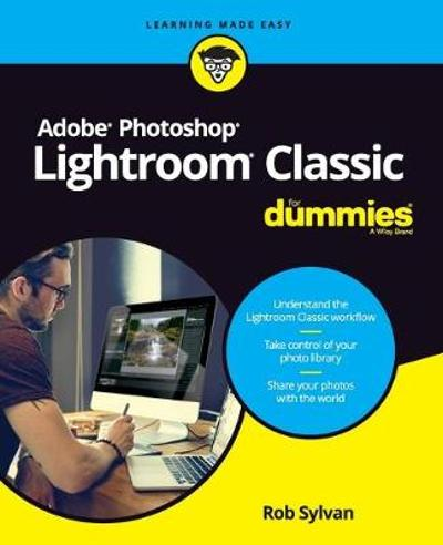 Adobe Photoshop Lightroom Classic For Dummies - Rob Sylvan