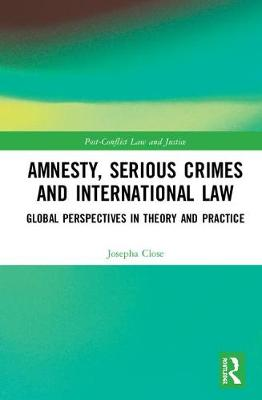 Amnesty, Serious Crimes and International Law - Josepha Close