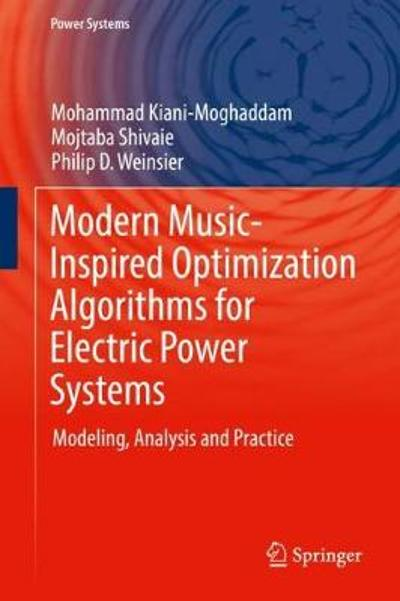 Modern Music-Inspired Optimization Algorithms for Electric Power Systems - Mohammad Kiani-Moghaddam