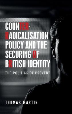 Counter-Radicalisation Policy and the Securing of British Identity - Thomas Martin