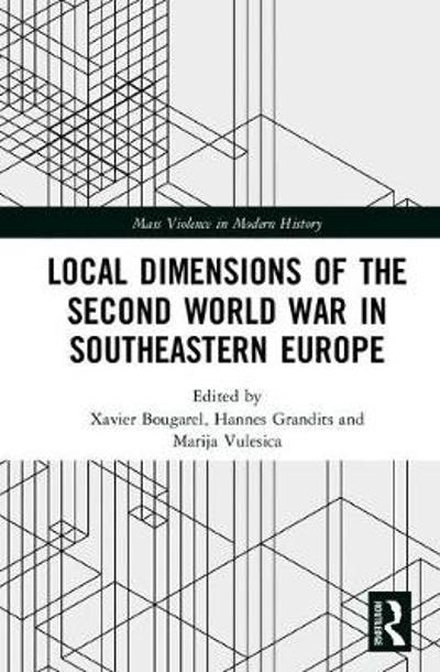 Local Dimensions of the Second World War in Southeastern Europe - Xavier Bougarel