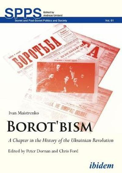 Borot'bism - A Chapter in the History of the Ukrainian Revolution - Ivan Maistrenko